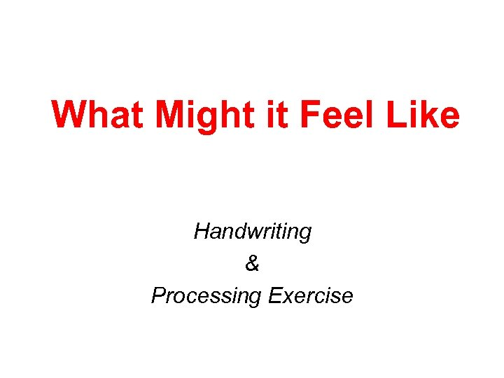 What Might it Feel Like Handwriting & Processing Exercise