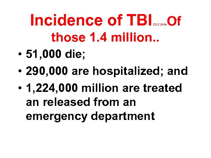 Incidence of TBI Of CDC 2004 those 1. 4 million. . • 51, 000