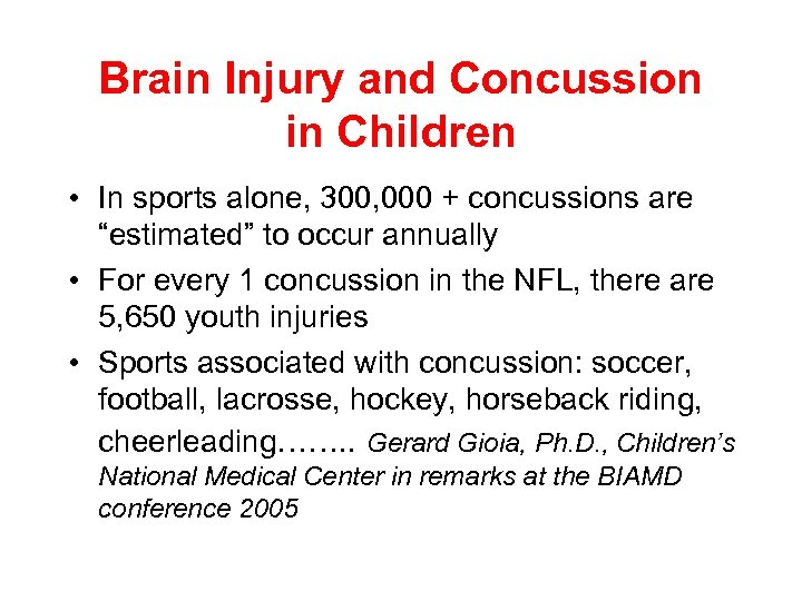 Brain Injury and Concussion in Children • In sports alone, 300, 000 + concussions