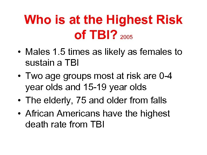 Who is at the Highest Risk of TBI? 2005 • Males 1. 5 times