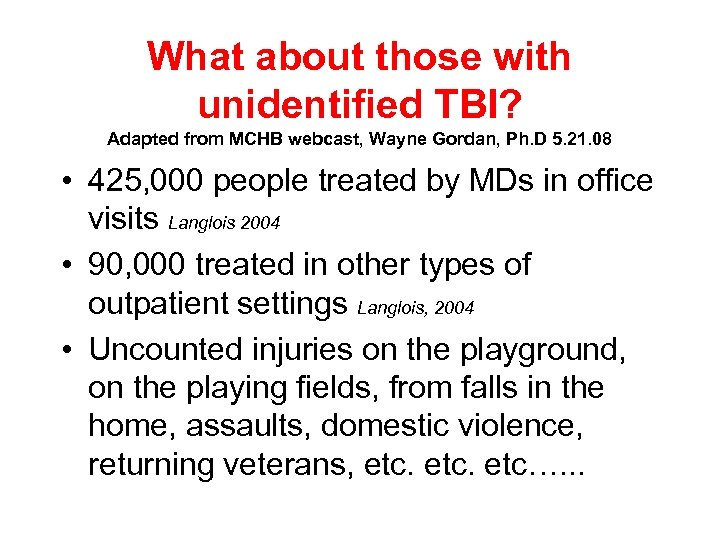What about those with unidentified TBI? Adapted from MCHB webcast, Wayne Gordan, Ph. D