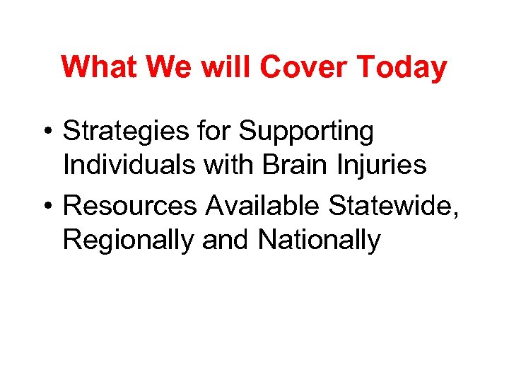 What We will Cover Today • Strategies for Supporting Individuals with Brain Injuries •