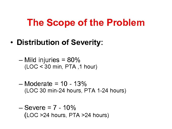 The Scope of the Problem • Distribution of Severity: – Mild injuries = 80%