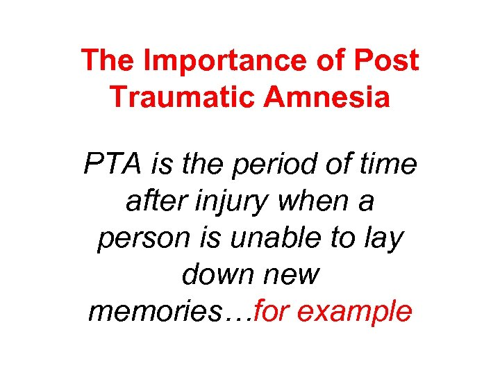 The Importance of Post Traumatic Amnesia PTA is the period of time after injury