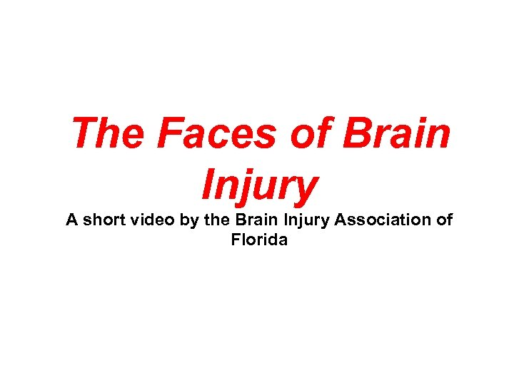 The Faces of Brain Injury A short video by the Brain Injury Association of