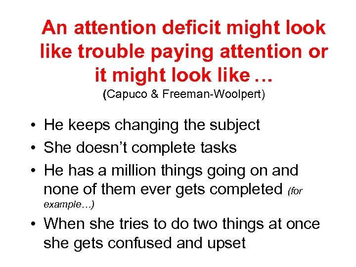 An attention deficit might look like trouble paying attention or it might look like