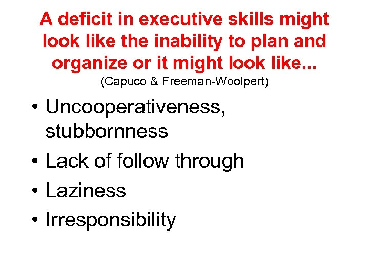 A deficit in executive skills might look like the inability to plan and organize