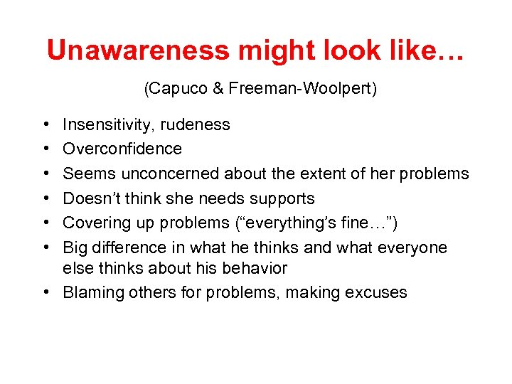 Unawareness might look like… (Capuco & Freeman-Woolpert) • • • Insensitivity, rudeness Overconfidence Seems