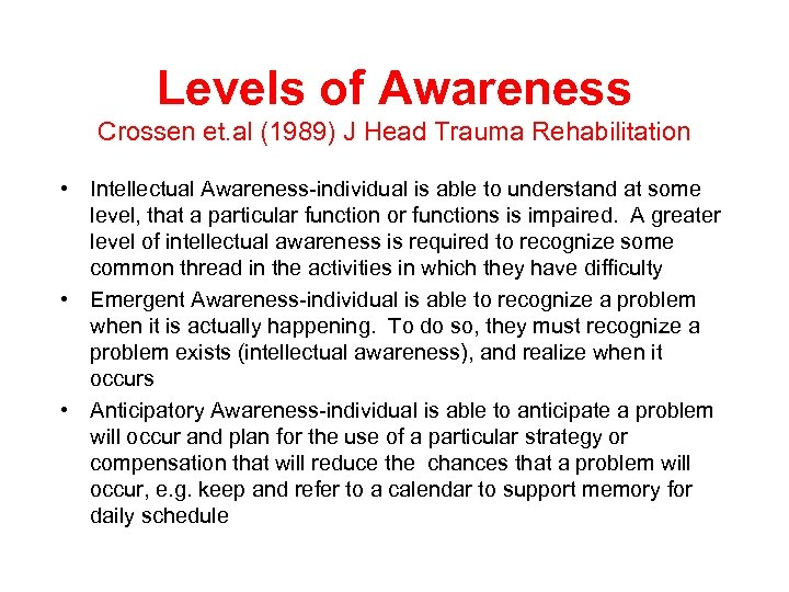 Levels of Awareness Crossen et. al (1989) J Head Trauma Rehabilitation • Intellectual Awareness-individual