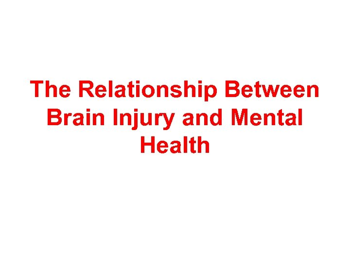 The Relationship Between Brain Injury and Mental Health