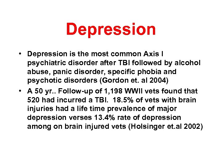 Depression • Depression is the most common Axis I psychiatric disorder after TBI followed