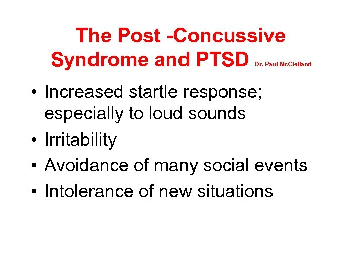 The Post -Concussive Syndrome and PTSD Dr. Paul Mc. Clelland • Increased startle response;