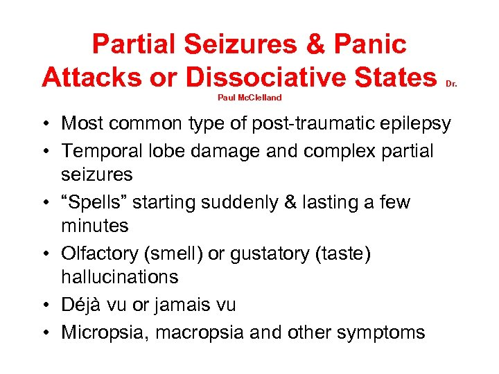 Partial Seizures & Panic Attacks or Dissociative States Dr. Paul Mc. Clelland • Most