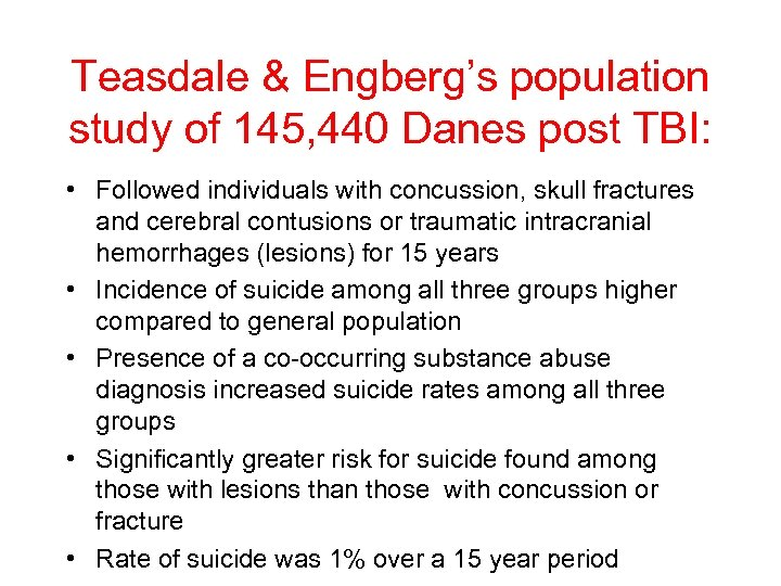 Teasdale & Engberg's population study of 145, 440 Danes post TBI: • Followed individuals