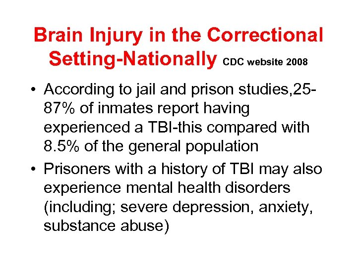 Brain Injury in the Correctional Setting-Nationally CDC website 2008 • According to jail and