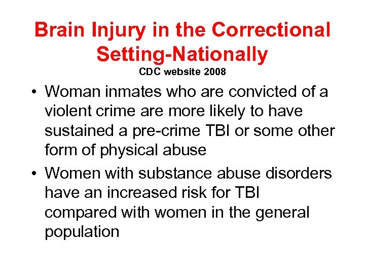 Brain Injury in the Correctional Setting-Nationally CDC website 2008 • Woman inmates who are