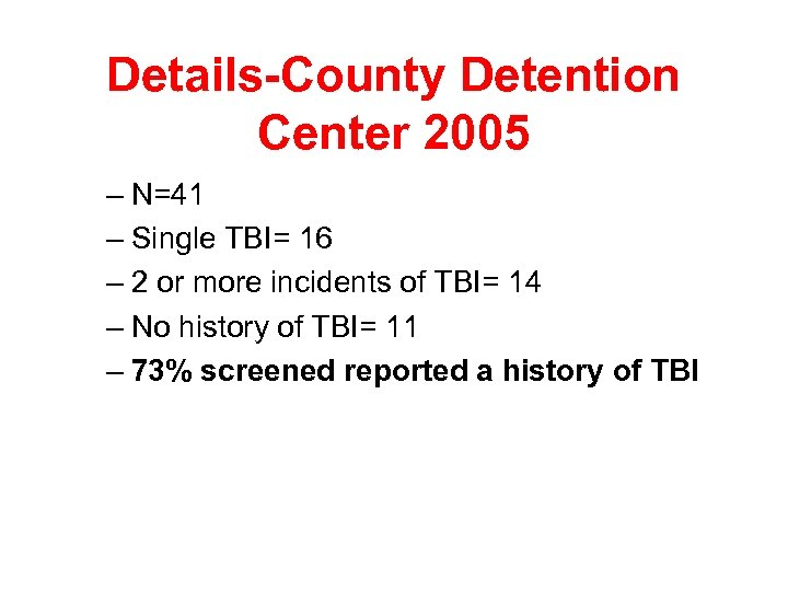 Details-County Detention Center 2005 – N=41 – Single TBI= 16 – 2 or more