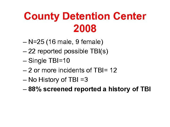 County Detention Center 2008 – N=25 (16 male, 9 female) – 22 reported possible