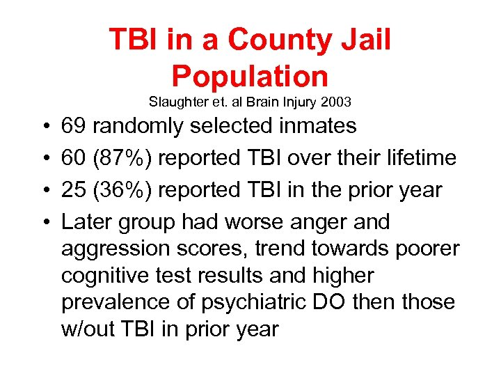 TBI in a County Jail Population Slaughter et. al Brain Injury 2003 • •