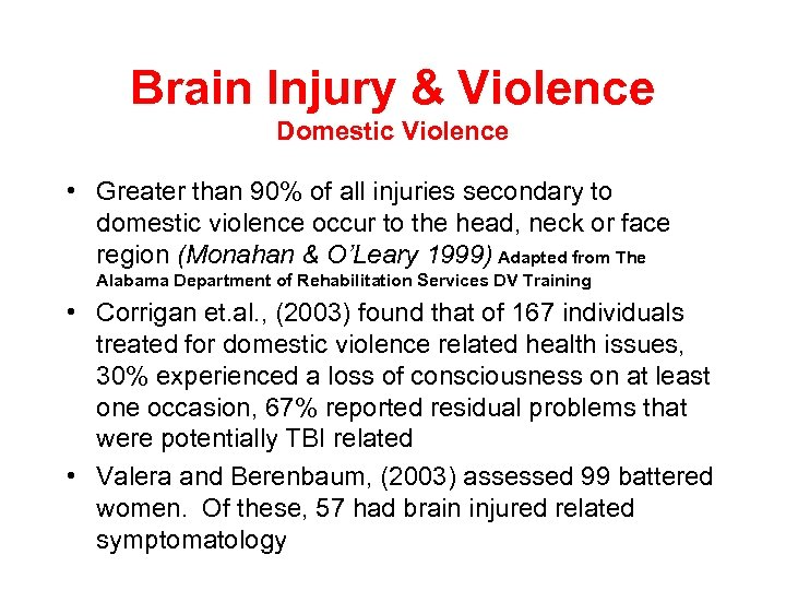 Brain Injury & Violence Domestic Violence • Greater than 90% of all injuries secondary