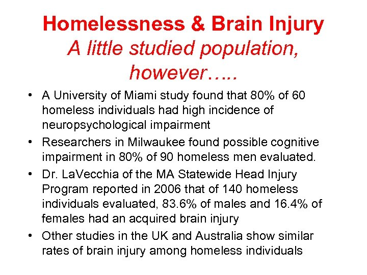 Homelessness & Brain Injury A little studied population, however…. . • A University of