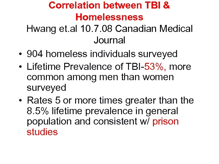 Correlation between TBI & Homelessness Hwang et. al 10. 7. 08 Canadian Medical Journal