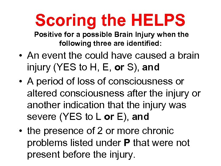 Scoring the HELPS Positive for a possible Brain Injury when the following three are