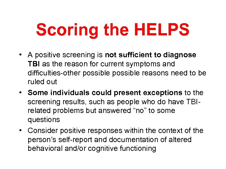 Scoring the HELPS • A positive screening is not sufficient to diagnose TBI as