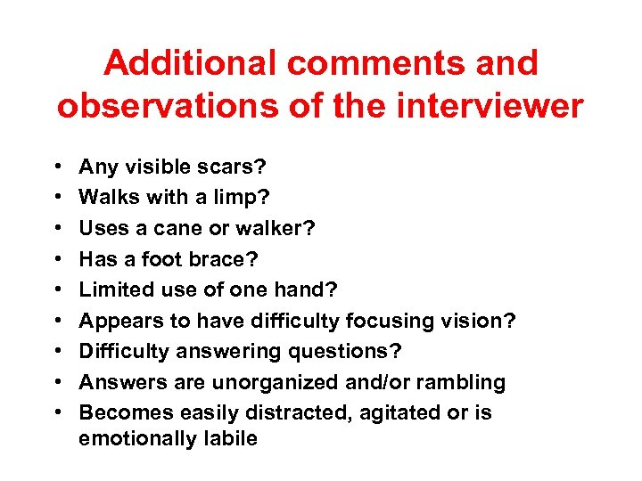 Additional comments and observations of the interviewer • • • Any visible scars? Walks