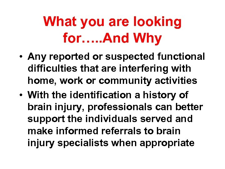 What you are looking for…. . And Why • Any reported or suspected functional