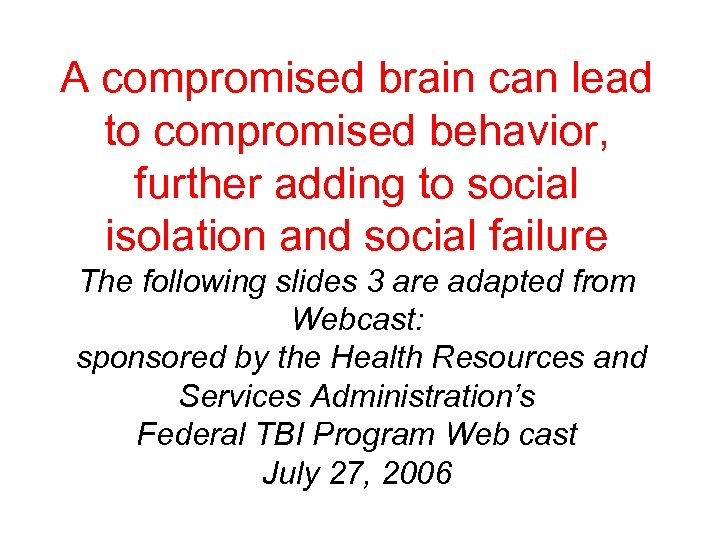A compromised brain can lead to compromised behavior, further adding to social isolation and