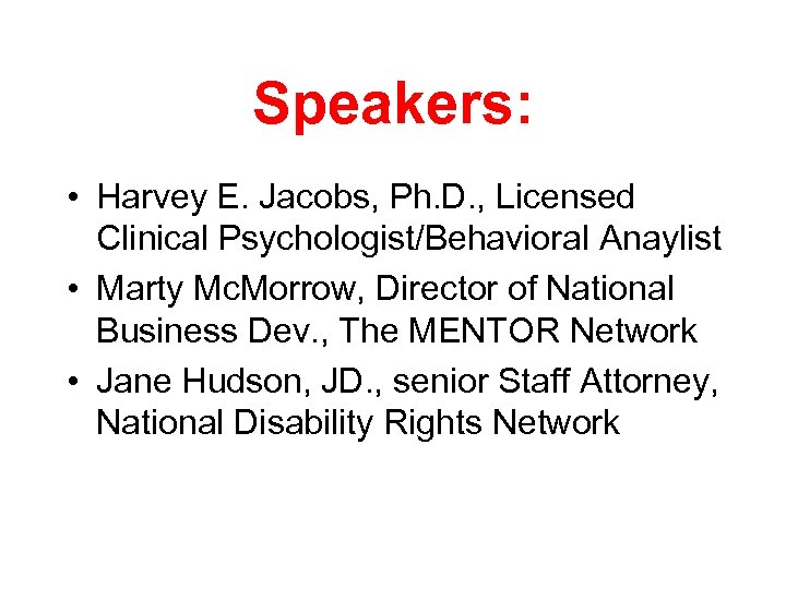 Speakers: • Harvey E. Jacobs, Ph. D. , Licensed Clinical Psychologist/Behavioral Anaylist • Marty
