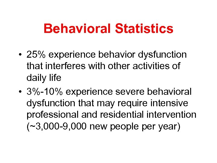 Behavioral Statistics • 25% experience behavior dysfunction that interferes with other activities of daily
