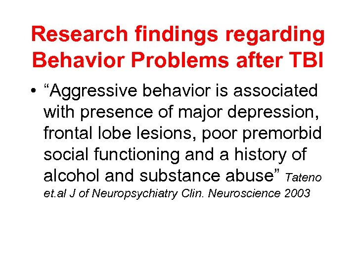 "Research findings regarding Behavior Problems after TBI • ""Aggressive behavior is associated with presence"