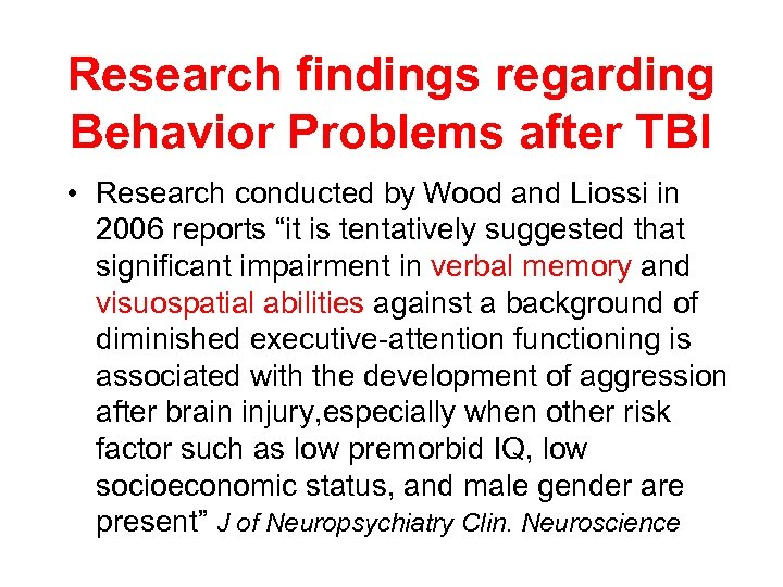 Research findings regarding Behavior Problems after TBI • Research conducted by Wood and Liossi
