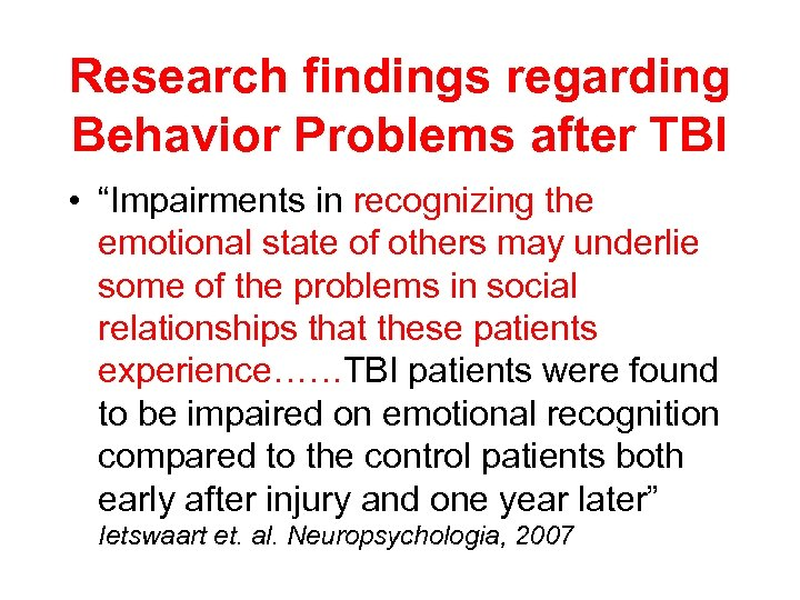 "Research findings regarding Behavior Problems after TBI • ""Impairments in recognizing the emotional state"