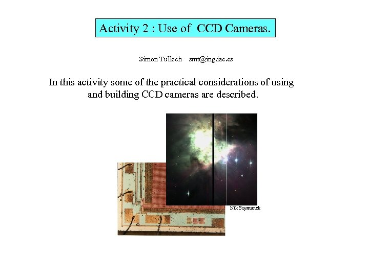 Activity 2 : Use of CCD Cameras. Simon Tulloch smt@ing. iac. es In this