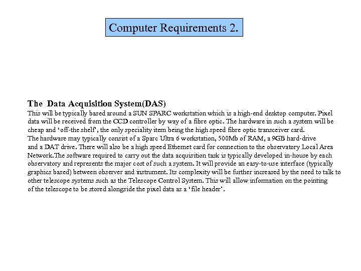 Computer Requirements 2. The Data Acquisition System(DAS) This will be typically based around a