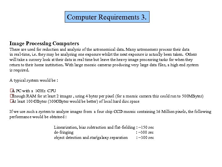 Computer Requirements 3. Image Processing Computers These are used for reduction and analysis of