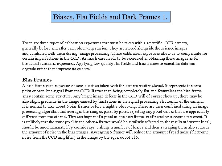 Biases, Flat Fields and Dark Frames 1. These are three types of calibration exposures
