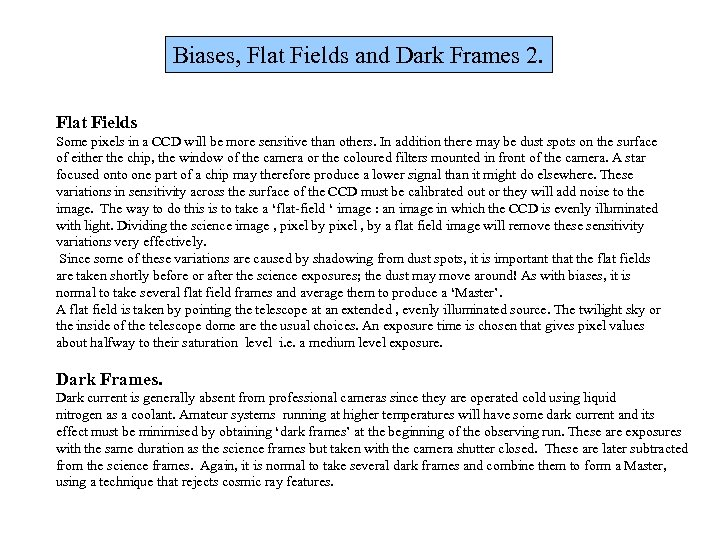Biases, Flat Fields and Dark Frames 2. Flat Fields Some pixels in a CCD