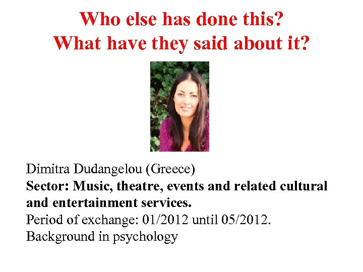 Who else has done this? What have they said about it? Dimitra Dudangelou (Greece)