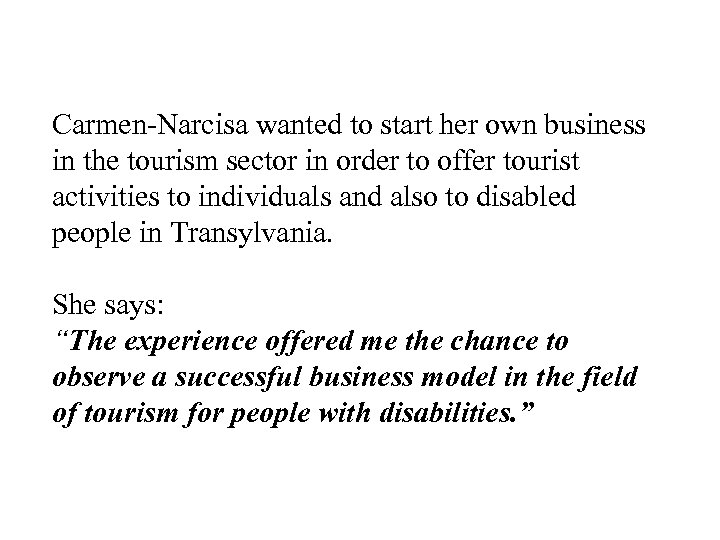 Carmen-Narcisa wanted to start her own business in the tourism sector in order to