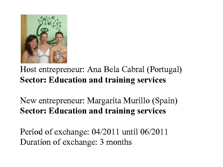 Host entrepreneur: Ana Bela Cabral (Portugal) Sector: Education and training services New entrepreneur: Margarita