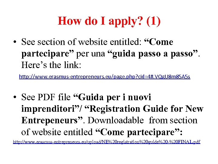 "How do I apply? (1) • See section of website entitled: ""Come partecipare"" per"