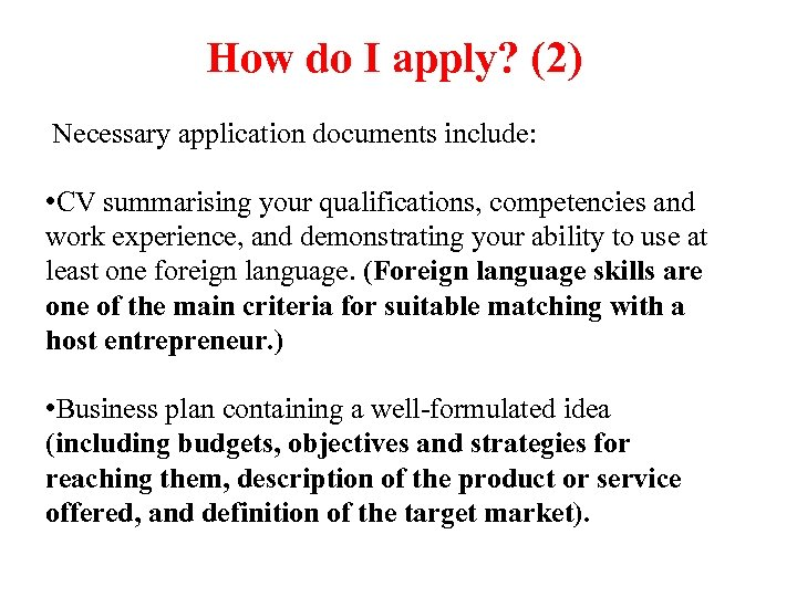 How do I apply? (2) Necessary application documents include: • CV summarising your qualifications,