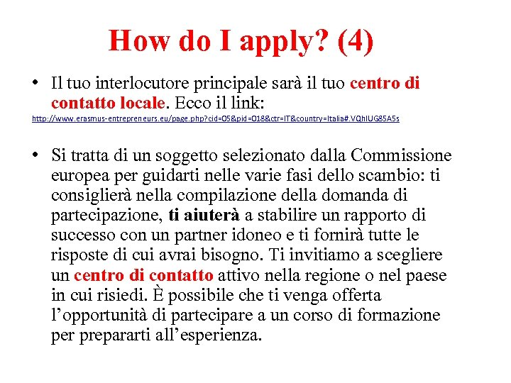How do I apply? (4) • Il tuo interlocutore principale sarà il tuo centro