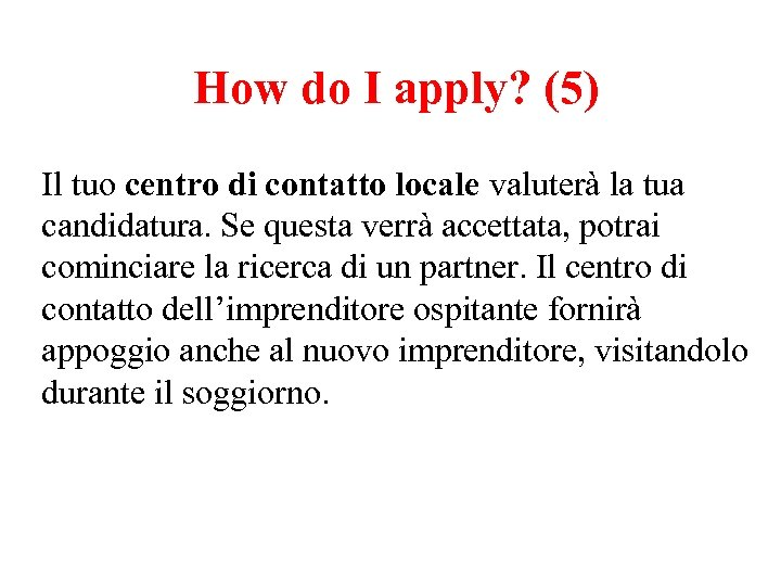 How do I apply? (5) Il tuo centro di contatto locale valuterà la tua