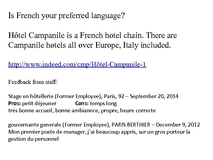 Is French your preferred language? Hôtel Campanile is a French hotel chain. There are
