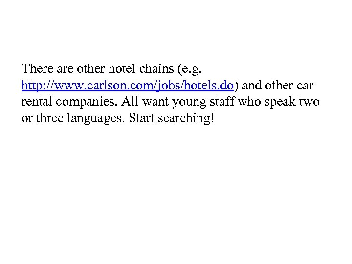 There are other hotel chains (e. g. http: //www. carlson. com/jobs/hotels. do) and other